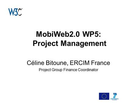 MobiWeb2.0 WP5: Project Management Céline Bitoune, ERCIM France Project Group Finance Coordinator.