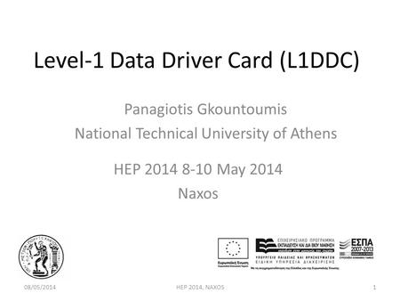 Level-1 Data Driver Card (L1DDC) HEP 2014 8-10 May 2014 Naxos 08/05/2014HEP 2014, NAXOS Panagiotis Gkountoumis National Technical University of Athens.