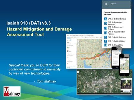 Hazard Mitigation and Damage Assessment Tool Isaiah 910 (DAT) v8.3 Special thank you to ESRI for their continued commitment to humanity by way of new technologies.