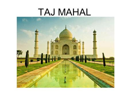 "TAJ MAHAL. ""the eighth wonder of the world"" Taj Mahal is regarded as one of the eight wonders of the world, and some Western historians have noted that."