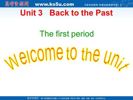 Unit 3 Back to the Past The first period Welcome to the unit Unit 3 Back to the past We cannot go through the space. We cannot have a magic cat---Doraemon.
