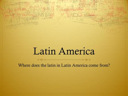 Latin America Where does the latin in Latin America come from?