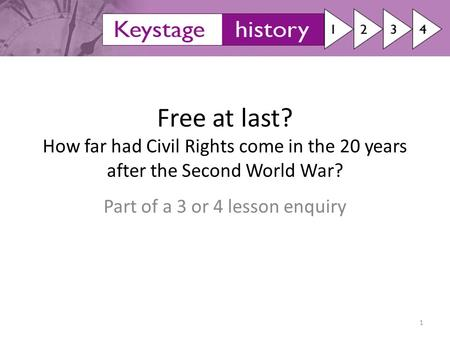 Free at last? How far had Civil Rights come in the 20 years after the Second World War? Part of a 3 or 4 lesson enquiry 1.