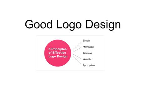 Good Logo Design. KISS Principal Simple logos are often easily recognized, incredibly memorable and the most effective in conveying the requirements of.