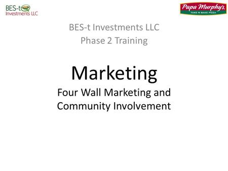 BES-t Investments LLC Phase 2 Training Marketing Four Wall Marketing and Community Involvement.