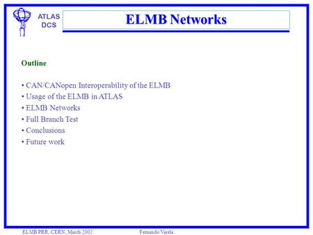 ATLAS DCS ELMB PRR, CERN, March 2002Fernando Varela ELMB Networks CAN/CANopen Interoperability of the ELMB Usage of the ELMB in ATLAS ELMB Networks Full.