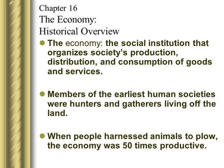 Chapter 16 The Economy: Historical Overview The economy: the social institution that organizes society's production, distribution, and consumption of goods.