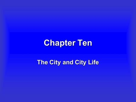 Chapter Ten The City and City Life Objectives To explore the significance of cities for societies and economies.To explore the significance of cities.
