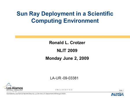 Operated by Los Alamos National Security, LLC for the U.S. Department of Energy's NNSA U N C L A S S I F I E D Slide 1 Sun Ray Deployment in a Scientific.