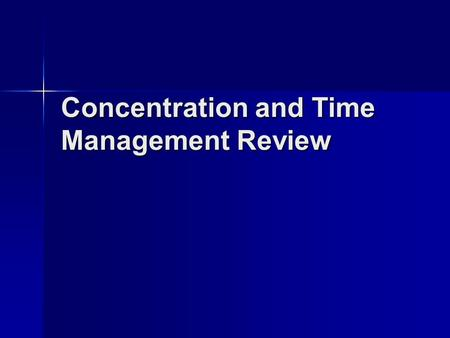 Concentration and Time Management Review. Concentration Humans are limited capacity information processors. Therefore we MUST focus our attention on the.
