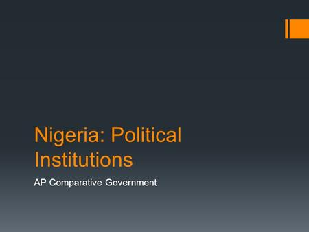Nigeria: Political Institutions AP Comparative Government.