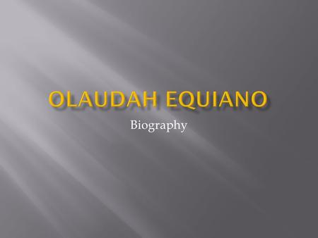 Biography.  Olaudah was born in 1745 in Nigeria.  Was kidnapped and sold to slave traders at the age of 11.  Was renamed Gustavus Vassa by his owner,