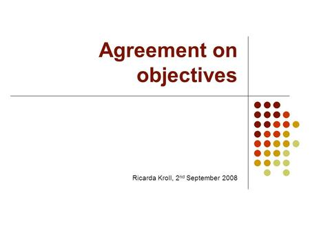 Agreement on objectives Ricarda Kroll, 2 nd September 2008.