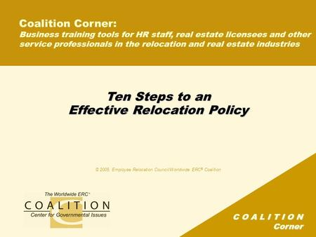 C O A L I T I O N Corner Ten Steps to an Effective Relocation Policy Coalition Corner: Business training tools for HR staff, real estate licensees and.