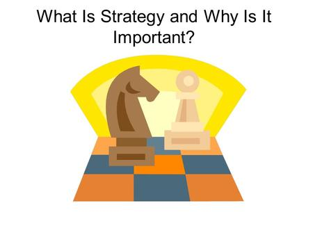 What Is Strategy and Why Is It Important?. The Nature of Strategic Management Today must do more than set long-term strategies and hope for the best.