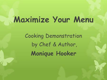 Maximize Your Menu Cooking Demonstration by Chef & Author, Monique Hooker.