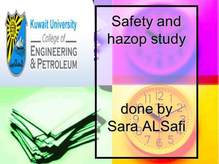 Safety and hazop study done by Sara ALSafi Safety and hazop study done by Sara ALSafi.