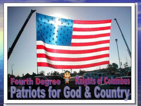 Formed February 22, 1900 Highest Degree in the Order Primary Purpose is to Foster the Spirit of Patriotism and Encourage Active Catholic Citizenship.