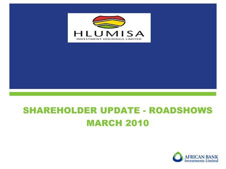SHAREHOLDER UPDATE - ROADSHOWS MARCH 2010. 2 1.Objectives of Hlumisa 2.Highlights of 2009 3.Current holding of ABIL shares 4.Indicative Net Asset Value.