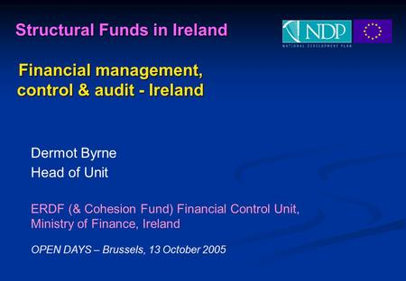 Structural Funds in Ireland Structural Funds in Ireland Financial management, Financial management, control & audit - Ireland Dermot Byrne Head of Unit.