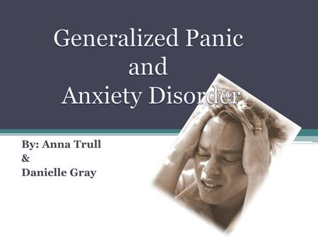 By: Anna Trull & Danielle Gray. Anxiety is a common emotion that everyone experiences, but if the normal symptoms of panic and anxiety escalates into.