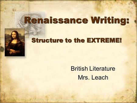 Renaissance Writing: Structure to the EXTREME! British Literature Mrs. Leach British Literature Mrs. Leach.