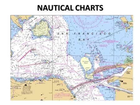 NAUTICAL CHARTS. I. Purpose of Nautical Charts Nautical charts are different from maps in that they specifically depict water areas, while maps concentrate.