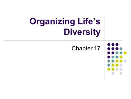 Organizing Life's Diversity Chapter 17. How Classification Began In order to better understand organisms scientists group them. Classification is the.