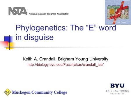 "Phylogenetics: The ""E"" word in disguise Keith A. Crandall, Brigham Young University"