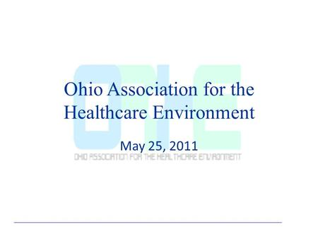 Ohio Association for the Healthcare Environment May 25, 2011.