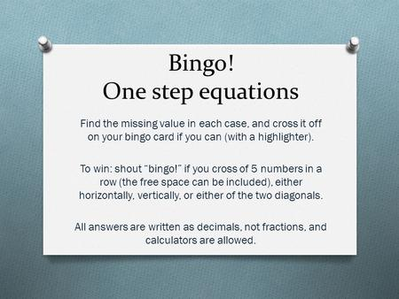"Bingo! One step equations Find the missing value in each case, and cross it off on your bingo card if you can (with a highlighter). To win: shout ""bingo!"""