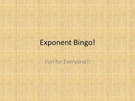 Exponent Bingo! Fun for Everyone!!. Creating Your Board Write the following numbers in random squares of your bingo sheet: 243361/915 1/31251610242163125.