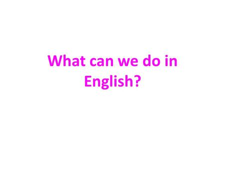 What can we do in English?. Can you count in English? Count from one to ten and vice versa. Count from ten to twenty and vice versa. Can you continue.