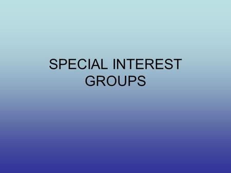 SPECIAL INTEREST GROUPS. I. Growth of SIG's a. Historical Development From beginning of republic– ex: Sons of Liberty to religious gps, anti-slavery movements,