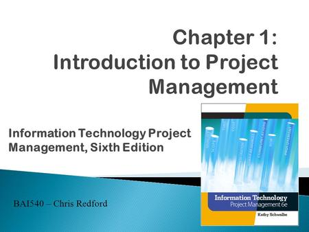 Information Technology Project Management, Sixth Edition BAI540 – Chris Redford.