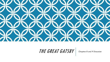 THE GREAT GATSBY Chapters 8 and 9 Discussion. CHAPTER 8 – SMALL GROUP DISCUSSION Gatsby tells Nick he left Daisy's house at four in the morning after.