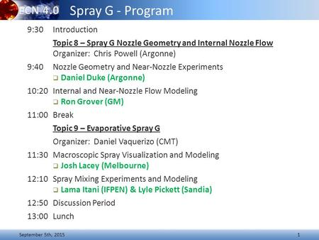 September 5th, 20151 Spray G - Program 9:30Introduction Topic 8 – Spray G Nozzle Geometry and Internal Nozzle Flow Organizer: Chris Powell (Argonne) 9:40Nozzle.