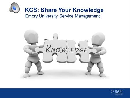KCS: Share Your Knowledge Emory University Service Management.