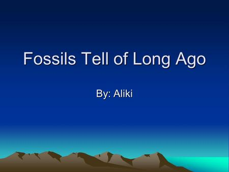 Fossils Tell of Long Ago By: Aliki. amber A yellowish sap from plants that hardens and becomes a fossil. Many insects have been found preserved in amber.