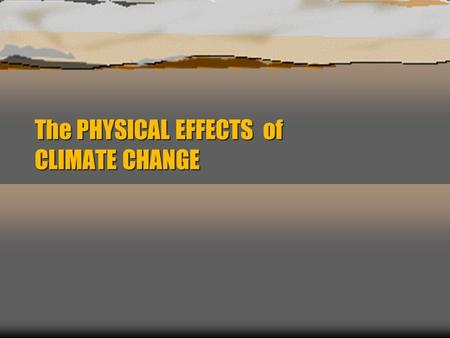 The PHYSICAL EFFECTS of CLIMATE CHANGE. EFFECTS on the ATMOSPHERE Heat Waves – Temperatures increase dramatically and stay at high levels for days on.