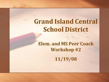 Grand Island Central School District Elem. and MS Peer Coach Workshop #2 11/19/08.