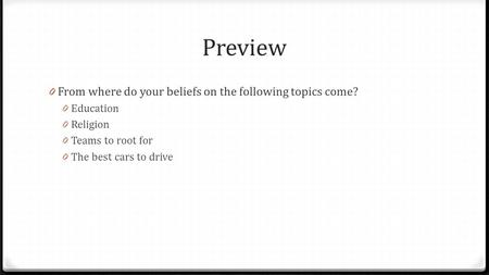 Preview 0 From where do your beliefs on the following topics come? 0 Education 0 Religion 0 Teams to root for 0 The best cars to drive.
