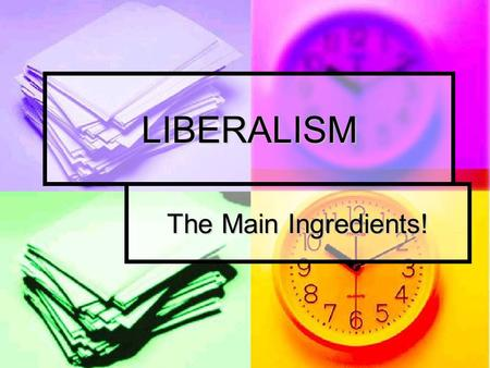 LIBERALISM The Main Ingredients!.