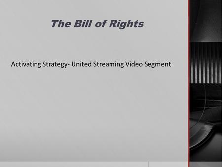 The Bill of Rights Activating Strategy- United Streaming Video Segment.
