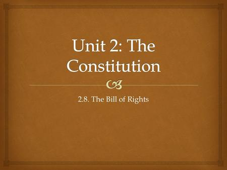 2.8. The Bill of Rights.   SWBAT evaluate the efforts of the Anti-Federalists to include the Bill of Rights in the Constitution and then examine how.