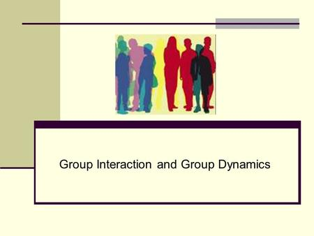 Group Interaction and Group Dynamics. What is a Group? Individuals Group Team.