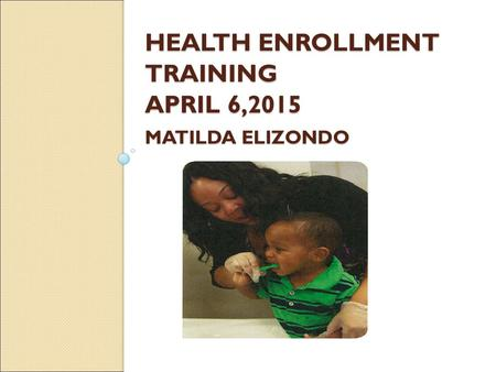 Health Enrollment Training April 6,2015 Matilda elizondo