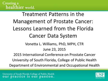 Treatment Patterns in the Management of Prostate Cancer: Lessons Learned from the Florida Cancer Data System Vonetta L. Williams, PhD, MPH, CTR June 23,