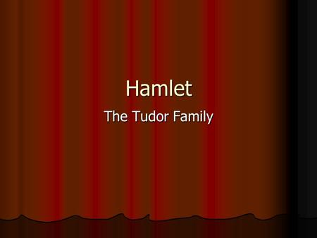 Hamlet The Tudor Family.