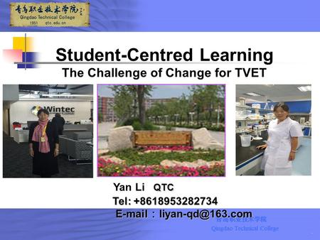 QTC Tel: +8618953282734  : Yan Li QTC Tel: +8618953282734  : Student-Centred Learning The Challenge of Change.